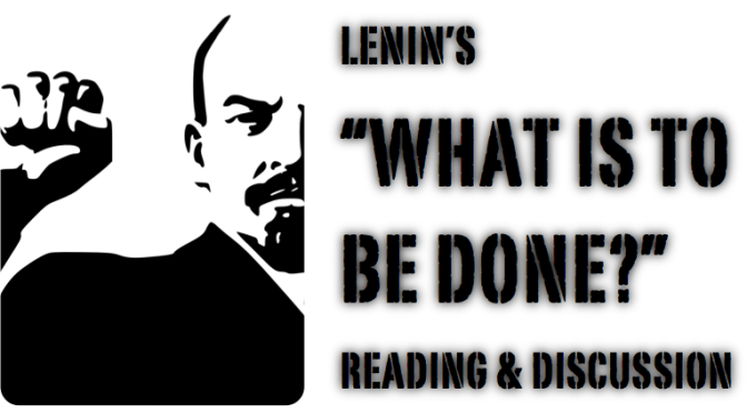 "Reading and Discussion of  Lenin's  – ""WHAT IS TO BE DONE?"""
